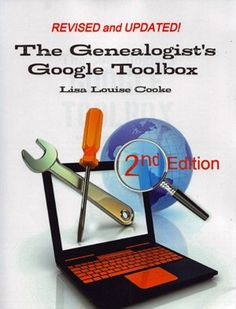 The Genealogist's Google Toolbox, 2nd Edition by Lisa Lou...