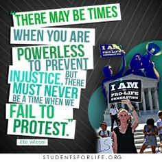 There may be times when you are powerless to prevent injustice, but there must never be a time when we fail to protest. - Elie Wiesel, Nazi concentration camp survivor