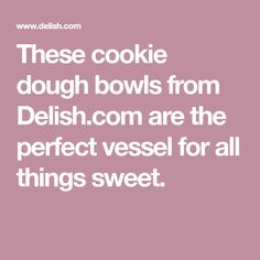 These cookie dough bowls from Delish.com are the perfect vessel for all things sweet.