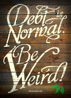 Debt is Normal. Be Weird! - daveramsey.com