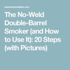 The No-Weld Double-Barrel Smoker (and How to Use It): 20 Steps (with Pictures)