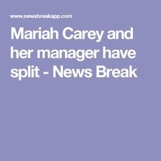 Mariah Carey and her manager have split - News Break