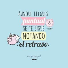 Aunque llegue es puntual se te sigue notando el retraso Dope Quotes, Smart Quotes, Sarcastic Quotes, Funny Images, Funny Pictures, Funny Note, Inspirational Phrases, Motivational Phrases, Mr Wonderful