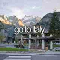 Go to Italy.