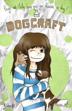 Dogcraft!!!!!! The dog an her shoulder is Page(spelled like the page of a book) and the other dog is Molly, a beagle.