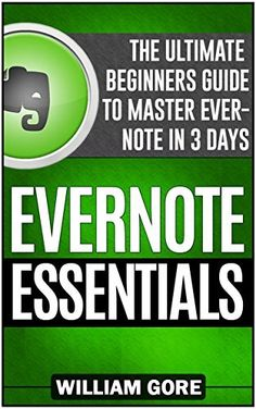Evernote Essentials: The Ultimate Beginners Guide to Master Evernote in 3 Days (Evernote, Evernote Essentials, Evernote for Dummies) by William Gore, http://www.amazon.com/dp/B00P6P9992/ref=cm_sw_r_pi_dp_Elrwub0YJ9J84