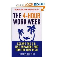 The 4 Hour Work Week (We can dream!). Some useful information, although the authors concept is fundamentally skewed and flawed. Nevertheless, a lot to learn.