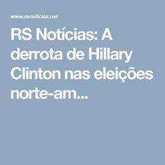 RS Notícias: A derrota de Hillary Clinton nas eleições norte-am...