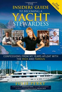 The Insiders' Guide to Becoming a Yacht Stewardess 2nd Edition: Confessions from My Years Afloat with the Rich and Famous: Julie Perry: 9781614487852: Amazon.com: Books