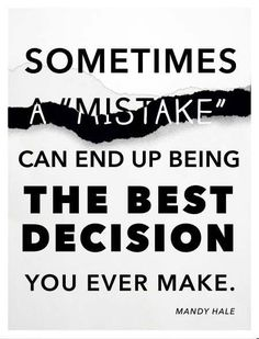 A Mistake Can End Up Being The Best Decision You Ever Make