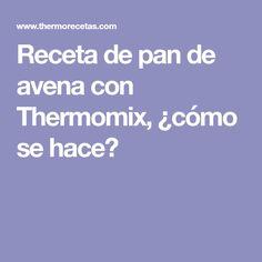 Receta de pan de avena con Thermomix, ¿cómo se hace?