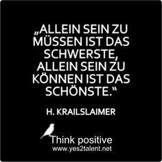 ALLEIN SEIN ZU MÜSSEN IST DAS SCHWERSTE, ALLEIN SEIN ZU KÖNNEN IST DAS SCHÖNSTE. #quoteoftheday #ZITATE #bestoftheday #picoftheday #timeless #amazing #awesome #neverlosehope #beyoutiful #lebensweisheit #motivation #inspiration #inspired #dreambig #stayinspired #liveinspired #live #life #laugh #learn #believe #tgif #dreambig #lovelife #livelife #believeinyou #worklife #worklifebalance #thouts #tgif #quotes #thinkpositive #thinkbig #thinkahead #yes @yes2career Think positive. Yes! Think…