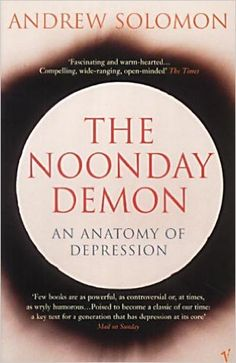 the-noonday-demon-an-atlas-of-depression-by-andrew-solomon http://www.bookscrolling.com/the-best-books-about-mental-health-and-mental-illness/
