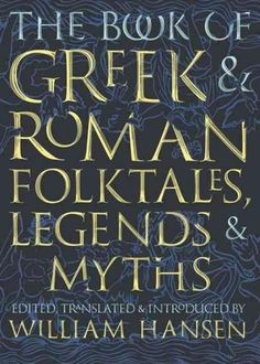 The Book of Greek & Roman Folktales, Legends, & Myths