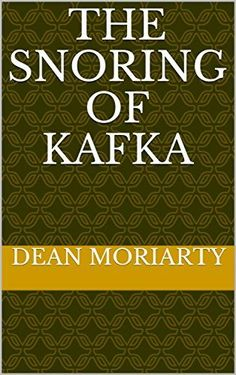 The Snoring of Kafka by dean moriarty
