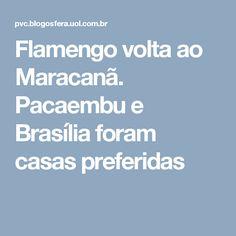 Flamengo volta ao Maracanã. Pacaembu e Brasília foram casas preferidas