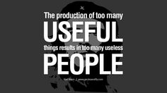 The production of too many useful things results in too many useless people. 10 Karl Marx Quotes On Communism Manifesto And Socialism Theories