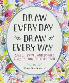 Draw Every Day, Draw Every Way Guided Sketchbook : Sketch, Paint, and Doodle Through One Creative Year: Amazon.es: Jennifer Orkin Lewis: Libros en idiomas extranjeros