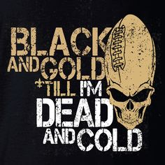 """black and gold till i""""m dead and cold"""