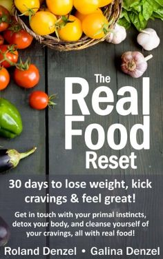 (Paleo Diet For Kids) The Real Food Reset: 30 days to lose weight, kick cravings & feel great - Get in touch with your primal instincts, detox your body, and cleanse yourself of cravings, all with real food! #paleo #diet #recipe