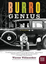 Burro Genius: A Memoir - by Victor Villasenor - Standing at the podium, Victor Villaseñor looked at the group of educators amassed before him, and his mind flooded with childhood memories of humiliation and abuse at the hands of his teachers. He became enraged. With a pounding heart, he began to speak of these incidents. When he was through, to his great disbelief he received a standing ovation.  http://www.aycaramba.us/#!product/prd1/2227522531/burro-genius%3A-a-memoir