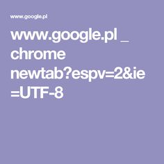 www.google.pl _ chrome newtab?espv=2&ie=UTF-8
