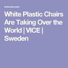 White Plastic Chairs Are Taking Over the World | VICE | Sweden