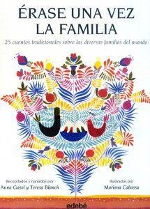 Érase una vez la familia. 25 cuentos tradicionales sobre las diversas familias del mundo. Recopilación de Anna Gasol y Teresa Blanch, ilustrado por Mariona Cabassa. Edebé Editorial