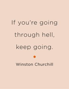 If You're Going Through Hell Keep Going
