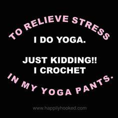 """to relieve stress I do yoga. Just kidding! I crochet in my yoga pants. Knitting Quotes, Knitting Humor, Crochet Humor, Funny Crochet, Crochet Crafts, Crochet Yarn, Crochet Stitches, Crochet Throws, Crochet Mandala"