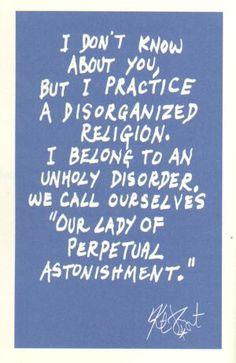 kurt+vonnegut+quotes | Perpetual Astonishment , ah yes, That pretty much sums up any utopia.