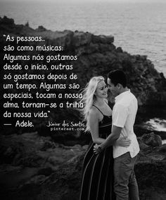 As pessoas são como músicas: Algumas nós gostamos desde o início, outras só gostamos depois de um tempo. Algumas são especiais, tocam a nossa alma, tornam-se a trilha da nossa vida. — Adele.