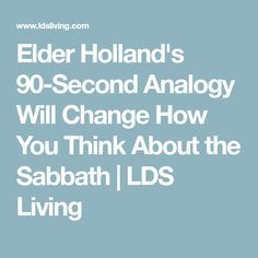 """[The Sabbath] is not a day for all the things you can't do. That would be a pathetic way to think of the Sabbath,"" Elder Holland shares. Sabbath Activities, Sabbath Day Holy, Spiritual Church, Lds Talks, Follow The Prophet, Mormon Messages, Relief Society Lessons, Elder Holland, Family Home Evening"