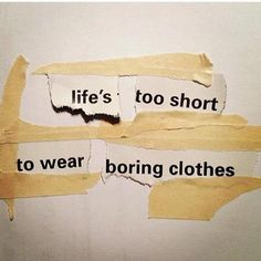 lifes too short to dress boring