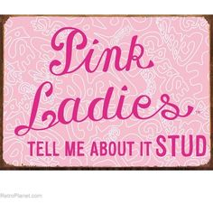 Grease Movie Pink Ladies Sign Tell Me About It Stud Metal Signs RetroPlanet.com found on Polyvore