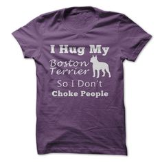 I Hug My Boston Terrier So I Dont Choke People