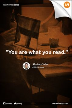 """You are what you read."" - Abhinav Sahai, COO, Niswey"