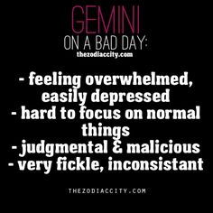 Zodiac Gemini on a bad day. this was me yesterday.