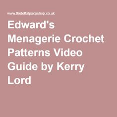 Edward's Menagerie Crochet Patterns Video Guide by Kerry Lord