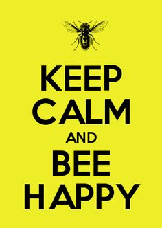 KEEP CALM AND BEE HAPPY