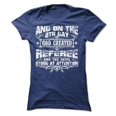 AND ON THE 8TH DAY GOD CREATED REFEREE TEE SHIRTS - #graduation gift #housewarming gift. GET IT NOW => https://www.sunfrog.com/LifeStyle/AND-ON-THE-8TH-DAY-GOD-CREATED-REFEREE-TEE-SHIRTS-Ladies.html?68278