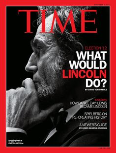 November 5, 2012: What Would Lincoln Do?Read the cover story here: http://ti.me/S7VqLF