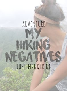 ADVENTURE | MY HIKING NOS  When it comes to my hiking adventures, there's a series of questions that I ask myself. And quite a few other things that cross my mind when hiking is involved.
