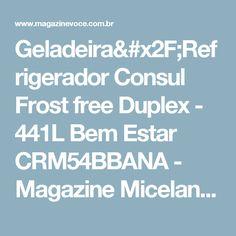 Geladeira/Refrigerador Consul Frost free Duplex - 441L Bem Estar CRM54BBANA - Magazine Micelanea