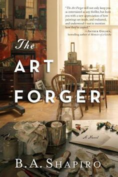 The Art Forger by B.A. Shapiro- my newest favorite- couldn't stop thinking about this!