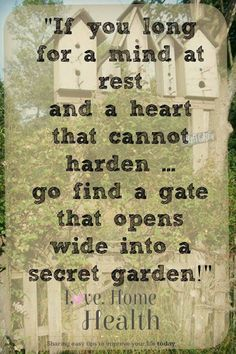If you long for a mind at rest ... go find a gate that opens wide into a Secret Garden.