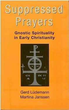 Suppressed Prayers: Gnostic Spirituality in Early Christianity By Gerd Ludemann