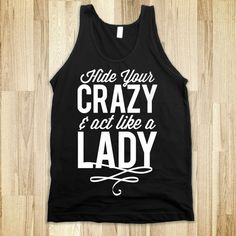 Hide Your Crazy & Act Like A Lady (Dark Tank)