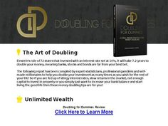 Doubling for Dummies review. Doubling for Dummies by Francis K.Meyer reviews.- authorSTREAM Presentation. The Doubling for Dummies system reveals unique strategies to make your investment come back to you with 100% or more profit very quickly. Investing using this system should see you eventually double your money after, not years like other types of investing, but each and every day. Doubling for Dummies Reviews.