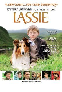 Lassie (2005) 100 min  -  Adventure | Comedy | Drama   ... A family in financial crisis is forced to sell Lassie, their beloved dog. Hundreds of miles away from her true family, Lassie escapes and sets out on a journey home. Director: Charles Sturridge Writers: Eric Knight (novel), Charles Sturridge Stars: Peter OToole, Samantha Morton, John Lynch | See full cast and crew